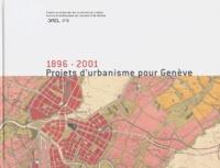 Collectif - Projets d'urbanisme pour Genève 1896-2001.