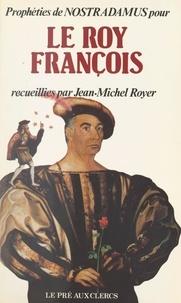 Collectif et Jean-Michel Royer - Prophéties de Nostradamus pour le roy François.