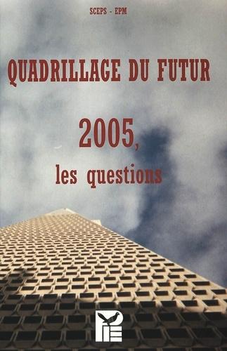 Collectif - QUADRILLAGE DU FUTUR 2005, LES QUESTIONS.