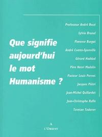 """Collectif - Que signifie aujourd'hui le mot """"humanisme"""" ?."""