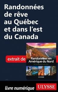 Ebooks à télécharger Randonnées de rêve au Québec et dans l'est du Canada 9782765872139 par  MOBI (French Edition)