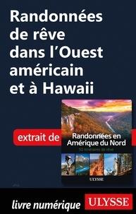 Téléchargements gratuits de base de données d'annuaire téléphonique Randonnées de rêve dans l'Ouest américain et à Hawaii par  RTF 9782765872108 en francais