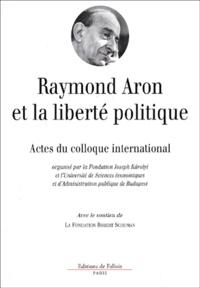 Raymond Aron et la liberté politique. Actes du colloque international de Budapest tenu les 6 et 7 octobre 2000.pdf