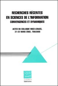 Recherches récentes sur les sciences de linformation. Convergences et dynamiques : Recent Research in Information Science. Converging and Dynamic Trends, actes du colloque MICS-LERASS, 21-22 mars 2002, Toulouse.pdf