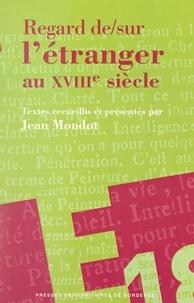Collectif et Jean Mondot - Regards de et sur l'étranger au XVIIIe siècle.