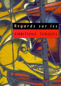 Collectif - Regards sur les ambitions turques.