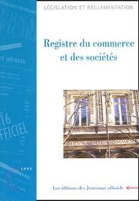 Collectif - Registre du commerce et des sociétés. - Textes législatifs et réglementaires.