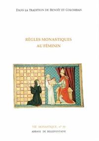 Collectif - Règles monastiques au féminin - Dans la tradition de Benoît et Colomban.