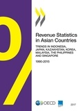 Collectif - Revenue Statistics in Asian Countries 2017 - Trends in Indonesia, Japan, Kazakhstan, Korea, Malaysia, the Philippines and Singapore.