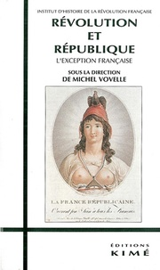 Collectif et Michel Vovelle - Révolution et République - L'exception française, actes du colloque de Paris I... 21-26 septembre 1992.