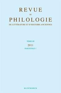 Collectif - Revue de philologie, de littérature et d'histoire anciennes volume 85 - Fascicule 1.