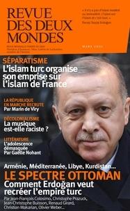 Collectif - Revue des deux Mondes Mars 2021 : Erdogan à la conquête du monde - Le danger islamiste.