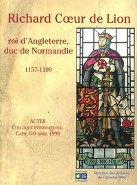 Collectif - Richard Coeur de Lion, roi d'Angleterre, duc de Normandie 1157-1199.