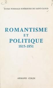Collectif et  École normale supérieure de Sa - Romantisme et politique, 1815-1851 - Colloque de l'École normale supérieure de Saint-Cloud, 1966.