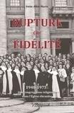 Collectif - Rupture ou fidélité - 1948-1975 : une congrégation religieuse dans l'église ébranlée.