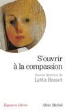 Collectif et Lytta Basset - S'ouvrir à la compassion.
