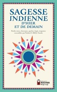 Collectif - Sagesse indienne d'hier et de demain - Paroles sioux, cheyennes, apaches, hopis, iroquoises rassemblées par Norbert S. Hill Jr. Oneida.