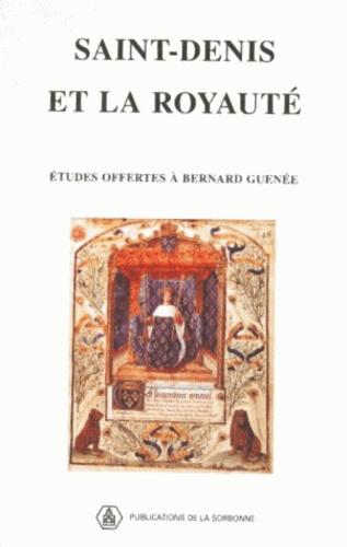 Saint-Denis et la royauté. Études offertes à Bernard Guenée, membre de l'Institut
