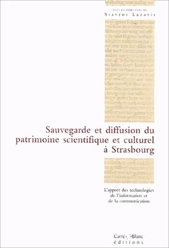 Collectif - Sauvegarde et diffusion du patrimoine scientifique et culturel à Strasbourg.
