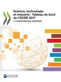 Collectif - Science, technologie et industrie : Tableau de bord de l'OCDE 2017 - La transformation numérique.