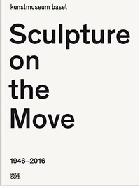Collectif - Sculpture on the move 1946-2016.