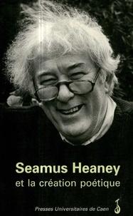Collectif - Seamus Heaney et la création poétique.