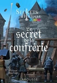 Collectif - Secrets d'histoire junior -  Le secret de la confrérie.