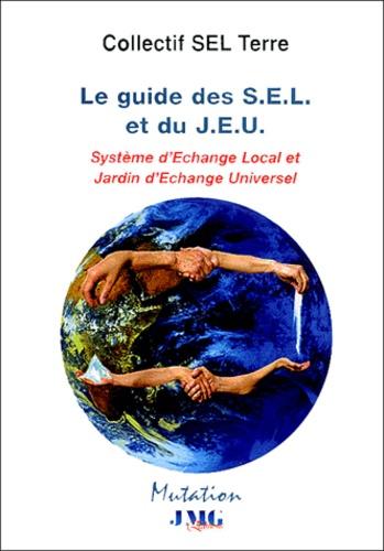Collectif SEL Terre - Le Guide des S.E.L et du J.E.U - Systèmes d'Echange Local et Jardin d'Echange Universel.