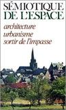 Collectif - Sémiotique de l'espace - Architecture, urbanisme, sortir de l'impasse.