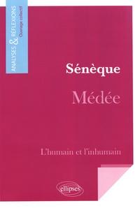 Collectif - Sénèque, Médée - L'humain et l'inhumain.