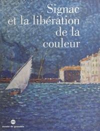 Collectif et  Musée de Grenoble - Signac et la libération de la couleur - De Matisse à Mondrian.