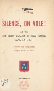 Collectif et Jean-Mary Accart - Silence, on vole ! - La vie d'un groupe d'aviation de chasse français dans la R.A.F., contée par ses pilotes, disparus ou vivants.