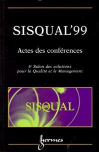 SISQUAL99. Actes des conférences, 6ème Salon des solutions pour la Qualité et le Management, 15-16-17 septembre 1999 Paris Expo - Porte de Versailles.pdf