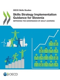 Collectif - Skills Strategy Implementation Guidance for Slovenia - Improving the Governance of Adult Learning.