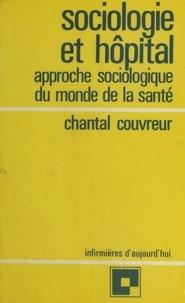 Collectif - Sociologie et hôpital - Approche sociologique du monde de la santé.