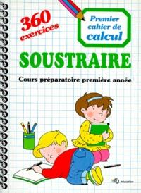 SOUSTRAIRE. Cours préparatoire première année, 360 exercices.pdf