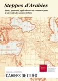 Collectif - Steppes d'Arabies - États, pasteurs, agriculteurs et commerçants, le devenir des zones sèches.