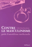 Collectif Stop Masculinisme - Contre le masculinisme - Guide d'autodéfense intellectuelle.