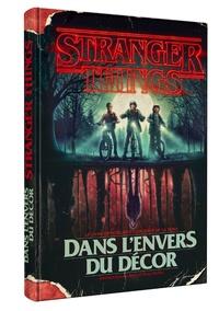 Collectif et Shawn Levy - Stranger Things - Dans l'envers du décor.