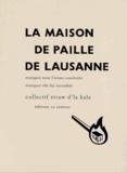 Collectif Straw d'la bale - La Maison de paille de Lausanne - Pourquoi nous l'avons construite, pourquoi elle fut incendiée.