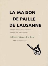 La Maison de paille de Lausanne - Pourquoi nous lavons construite, pourquoi elle fut incendiée.pdf