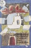 Collectif - Symbolique de l'espace et habitat chez les Beni-Aïssa du Sud tunisien.