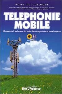 Téléphonie mobile. Effets potentiels sur la santé dans les ondes électromagnétiques de haute fréquence, Actes du Colloque organisé le 29 juin 2000 par ECOLO, le CEFE et le Groupe des Verts au Parlement européen / Alliance libre européenne.pdf