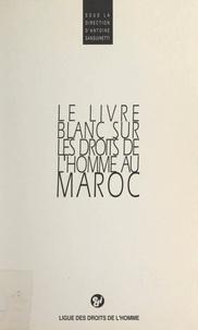 Collectif Temps des droits de et  Ligue des Droits de l'Homme - Le livre blanc sur les droits de l'homme au Maroc.