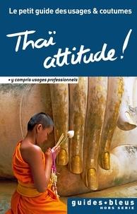 Collectif - Thaï attitude ! Le petit guide des usages et coutumes - Thaïlande, guide, usages et coutumes.