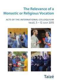 Collectif - The Relevance of a Religious or Monastic Vocation - Acts of the International Colloquium, Taizé, 5-12 July 2015.