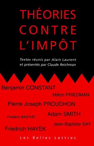 Alain Laurent et  Collectif - Théories contre l'impôt.