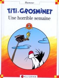 Collectif - Titi et Grosminet  : Une horrible semaine.