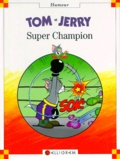 Collectif - Tom & Jerry  : Super champion.
