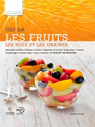 Tout sur les fruits, les noix  Tout sur les fruits, les noix et les graines. L'Encyclopédie des aliments, Tome 2